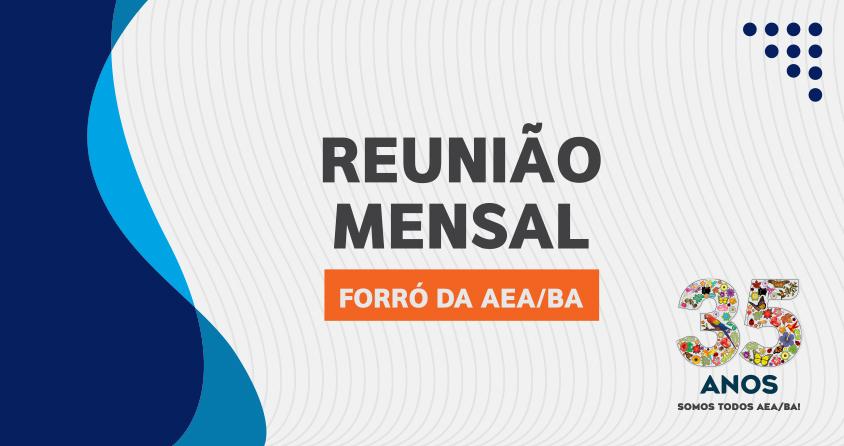 Reunião Mensal terá o Forró da AEA/BA, homenagem, literatura e muito mais; participe!